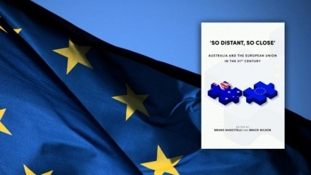 'So Distant, So Close': Australia & the European Union in the 21st Century